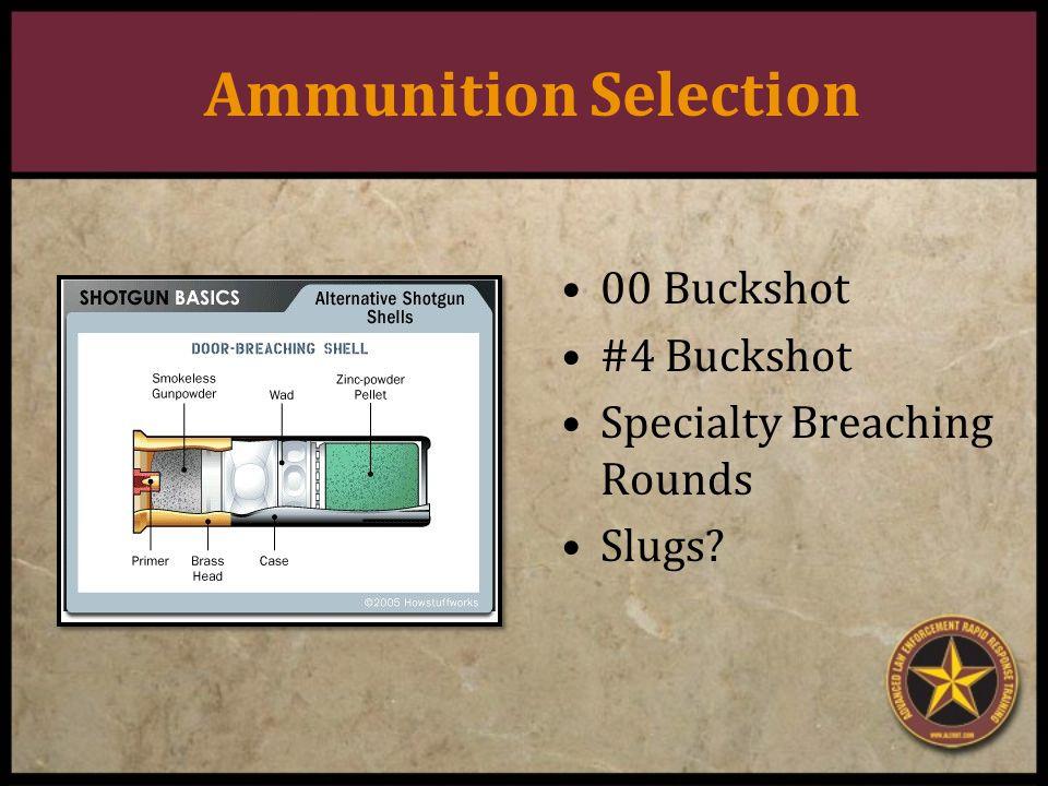 Ammunition Selection 00 Buckshot #4 Buckshot Specialty Breaching Rounds Slugs