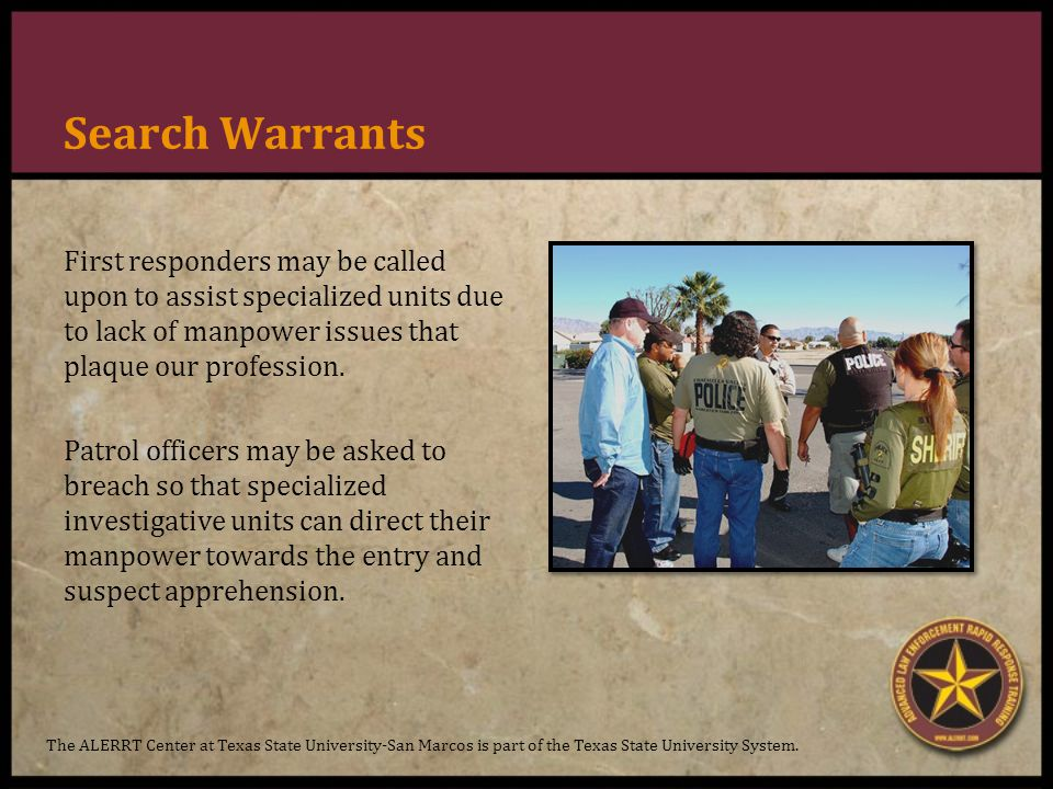 Search Warrants First responders may be called upon to assist specialized units due to lack of manpower issues that plaque our profession.