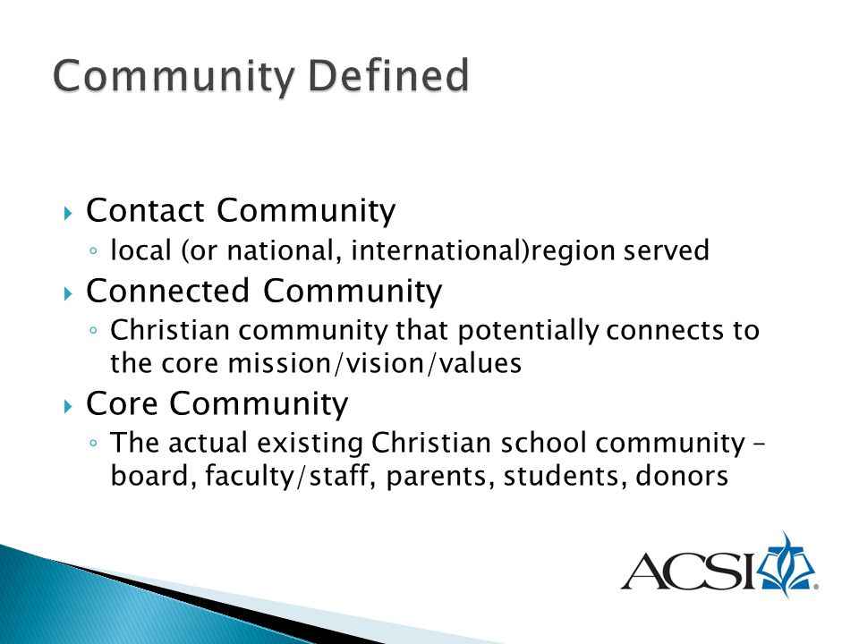  Contact Community ◦ local (or national, international)region served  Connected Community ◦ Christian community that potentially connects to the cor