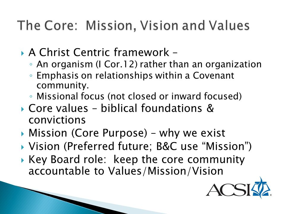  A Christ Centric framework – ◦ An organism (I Cor.12) rather than an organization ◦ Emphasis on relationships within a Covenant community. ◦ Mission
