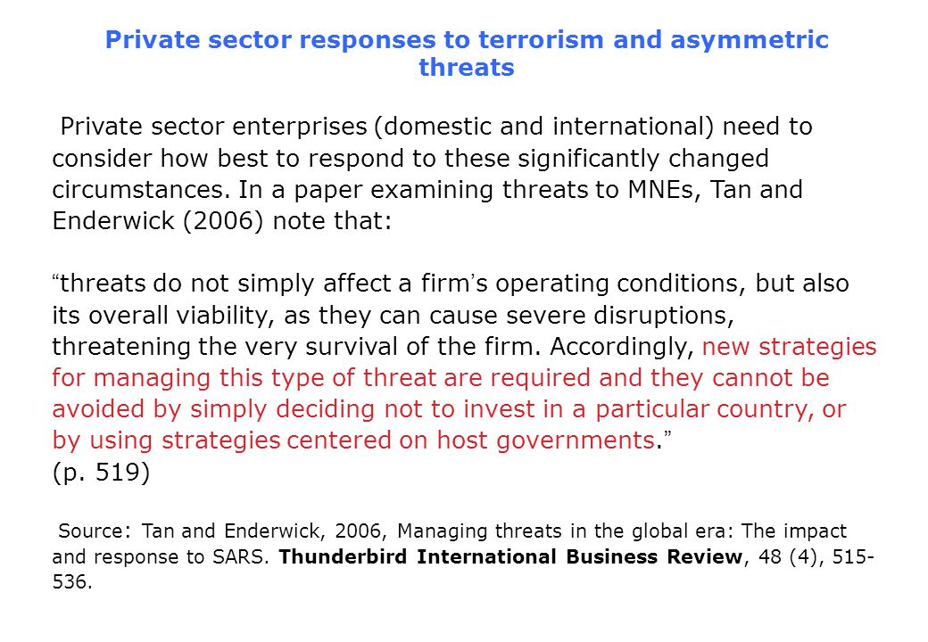 Private sector responses to terrorism and asymmetric threats Private sector enterprises (domestic and international) need to consider how best to respond to these significantly changed circumstances.