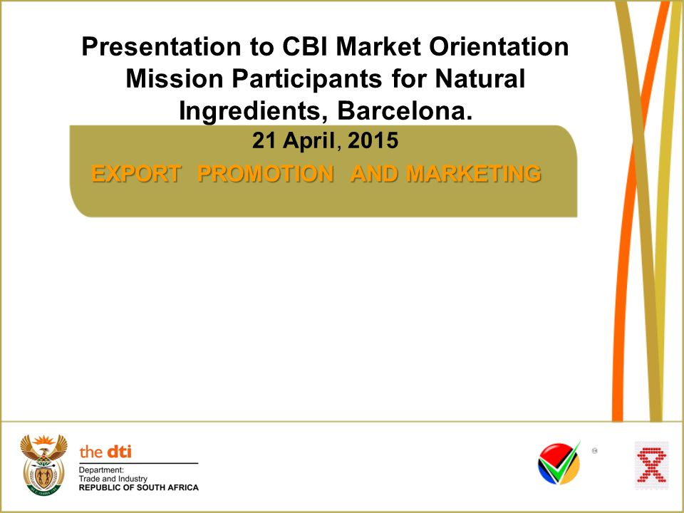 EXPORT PROMOTION AND MARKETING Presentation to CBI Market Orientation Mission Participants for Natural Ingredients, Barcelona.