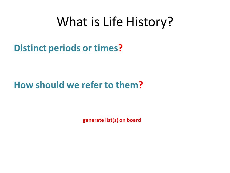 What is Life History.Distinct periods or times. How should we refer to them.