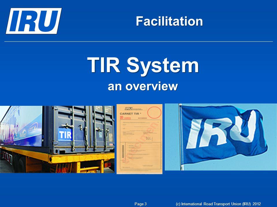TIR System an overview Facilitation Page 3 (c) International Road Transport Union (IRU) 2012