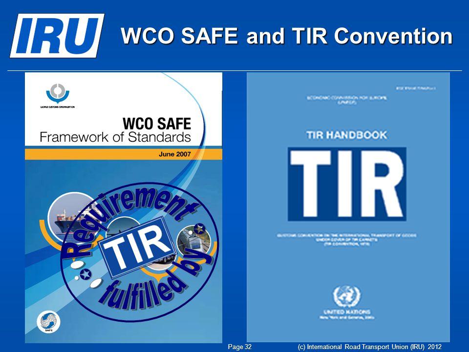 WCO SAFE and TIR Convention   Page 32 (c) International Road Transport Union (IRU) 2012