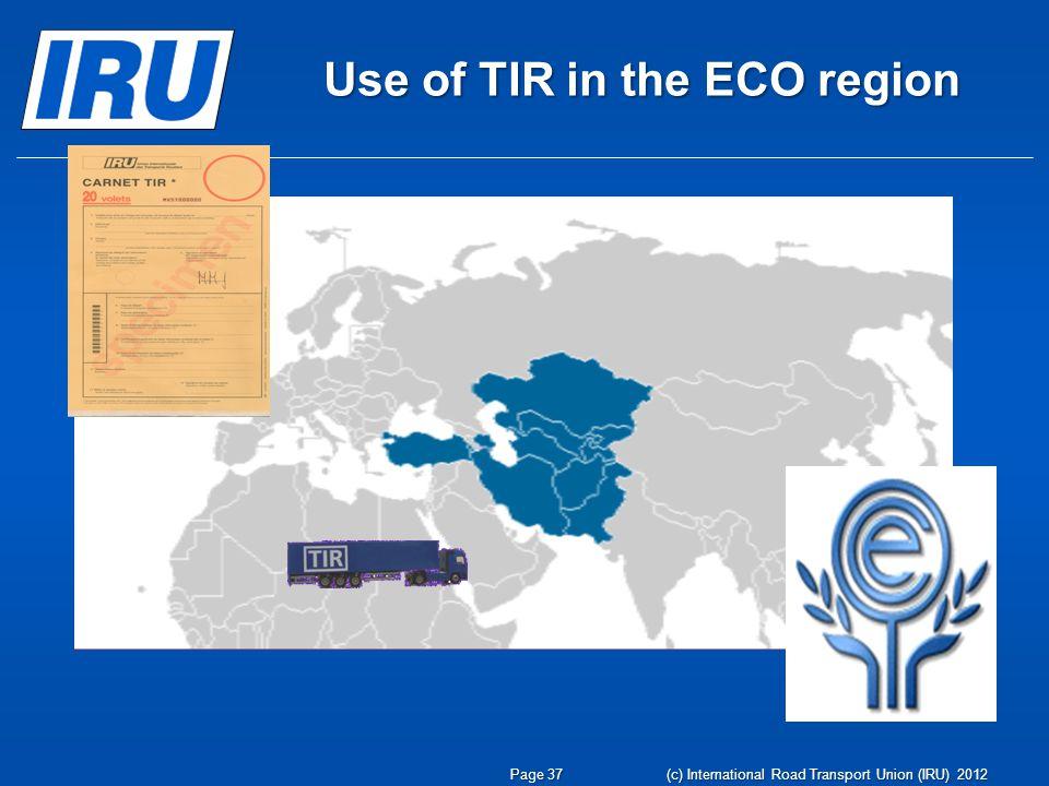 Use of TIR in the ECO region Page 37 (c) International Road Transport Union (IRU) 2012