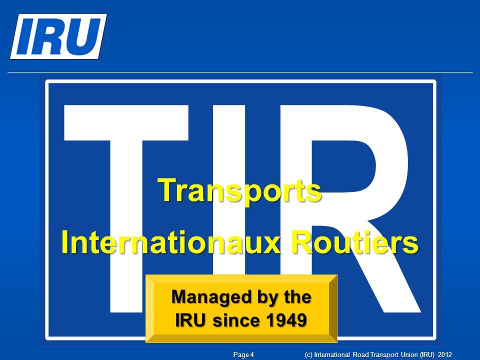 Transports Internationaux Routiers Managed by the IRU since 1949 Page 4 (c) International Road Transport Union (IRU) 2012