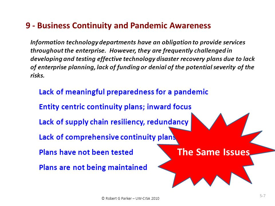 © Robert G Parker – UW-CISA 2010 9 - Business Continuity and Pandemic Awareness Information technology departments have an obligation to provide services throughout the enterprise.