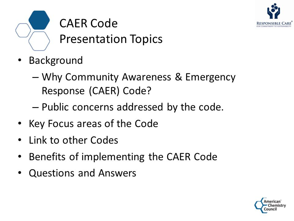 CAER Code Presentation Topics Background – Why Community Awareness & Emergency Response (CAER) Code.
