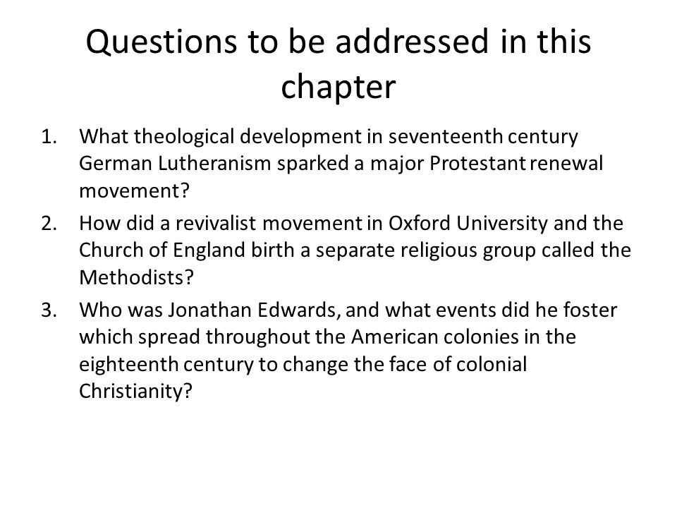 Questions to be addressed in this chapter 1.What theological development in seventeenth century German Lutheranism sparked a major Protestant renewal