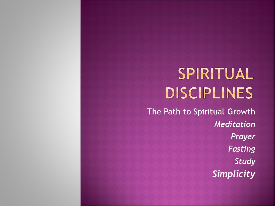 The Path to Spiritual Growth Meditation Prayer Fasting Study Simplicity