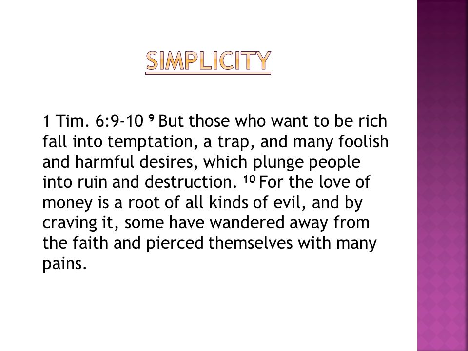 1 Tim. 6:9-10 9 But those who want to be rich fall into temptation, a trap, and many foolish and harmful desires, which plunge people into ruin and de