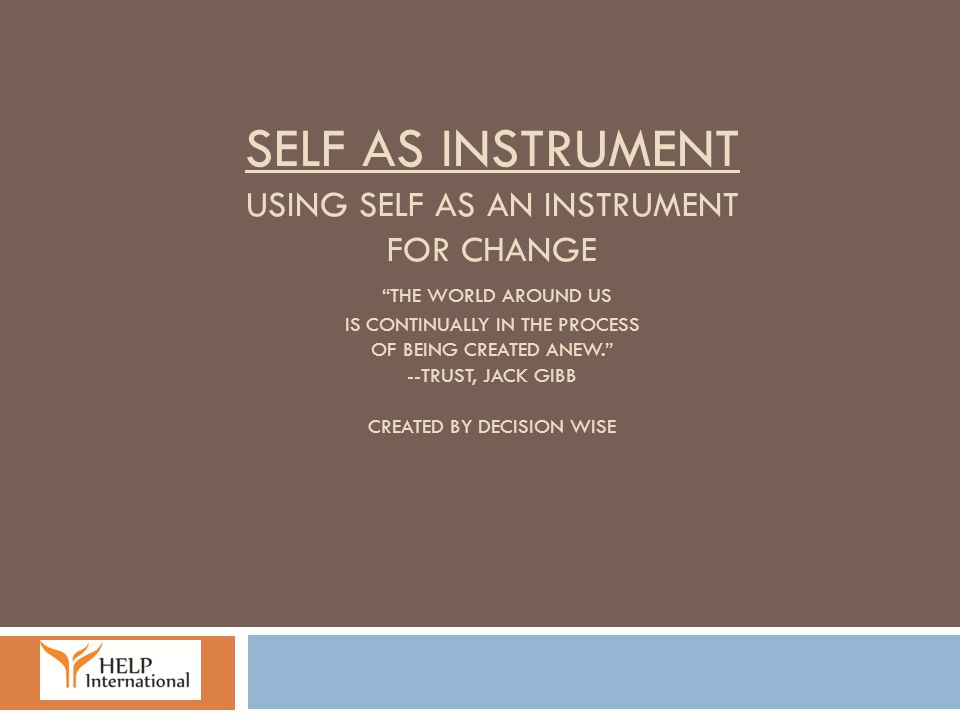 Agenda  Intro to Self As Instrument  What do you bring.