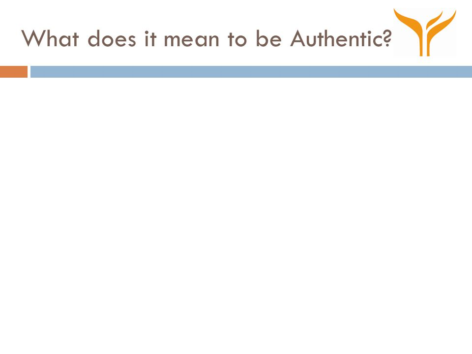 What does it mean to be Authentic?