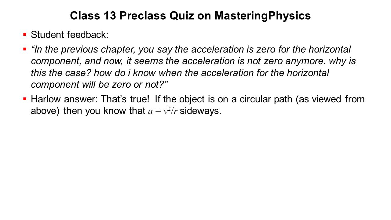 """Class 13 Preclass Quiz on MasteringPhysics  Student feedback:  """"In the previous chapter, you say the acceleration is zero for the horizontal compone"""