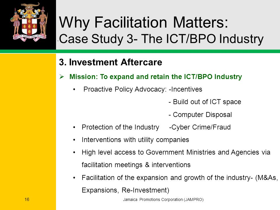 Why Facilitation Matters: Case Study 3- The ICT/BPO Industry Jamaica Promotions Corporation (JAMPRO) 16 3.