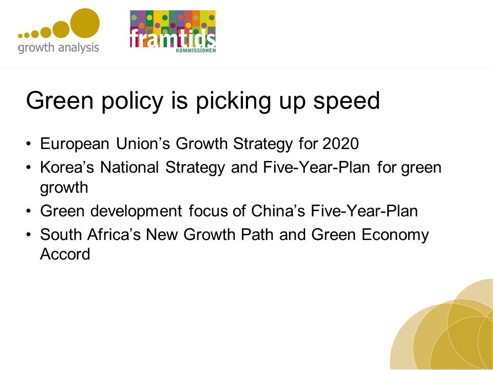Green policy is picking up speed European Union's Growth Strategy for 2020 Korea's National Strategy and Five-Year-Plan for green growth Green develop