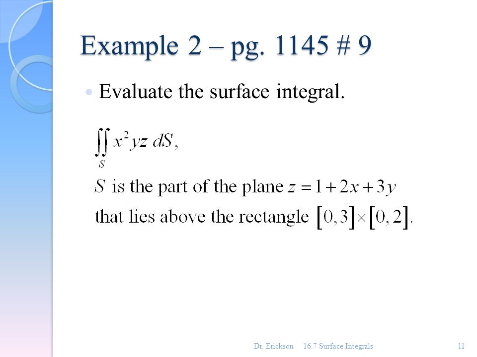 Example 2 – pg. 1145 # 9 Evaluate the surface integral. 16.7 Surface Integrals11Dr. Erickson