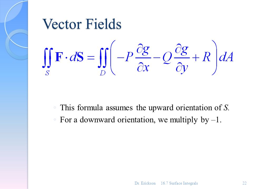 Vector Fields ◦ This formula assumes the upward orientation of S.