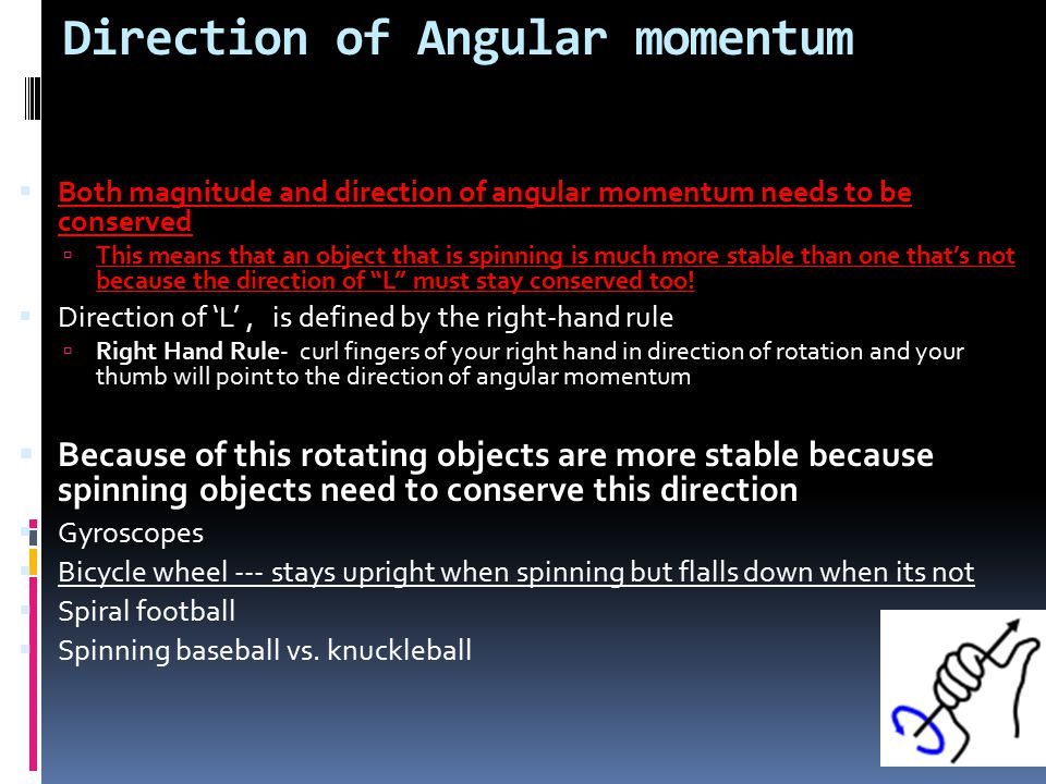 Direction of Angular momentum  Both magnitude and direction of angular momentum needs to be conserved  This means that an object that is spinning is