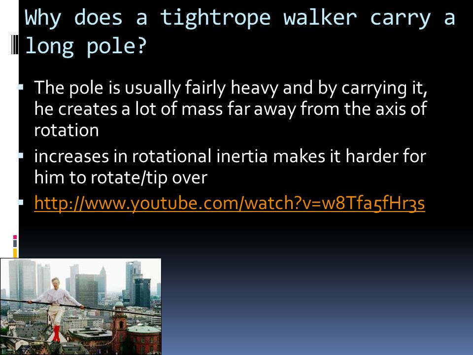 Why does a tightrope walker carry a long pole?  The pole is usually fairly heavy and by carrying it, he creates a lot of mass far away from the axis
