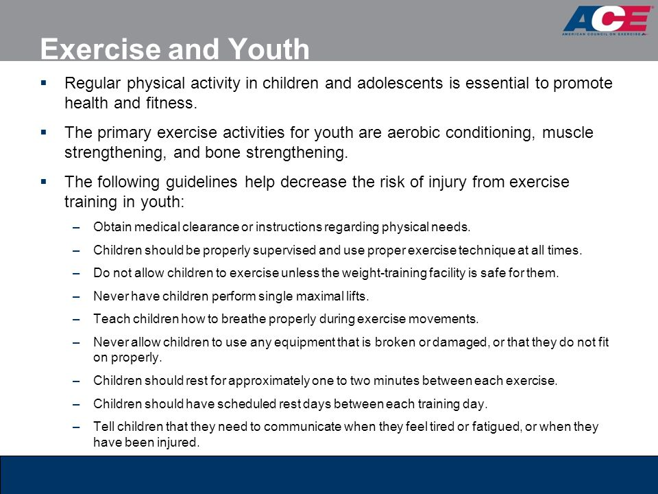 Exercise and Youth  Regular physical activity in children and adolescents is essential to promote health and fitness.  The primary exercise activiti