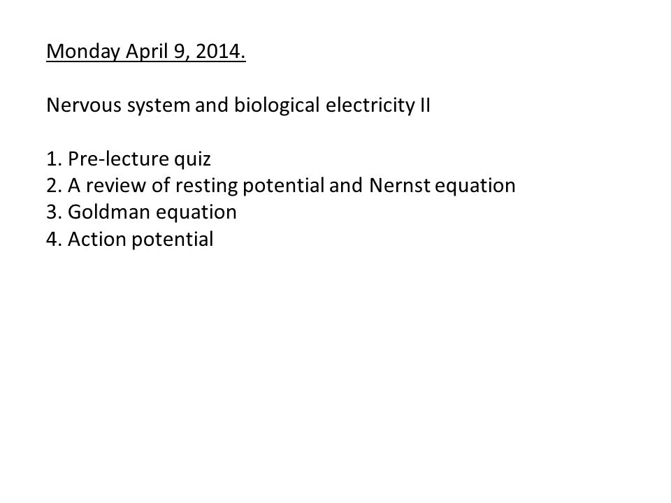 Monday April 9, 2014. Nervous system and biological electricity II 1.