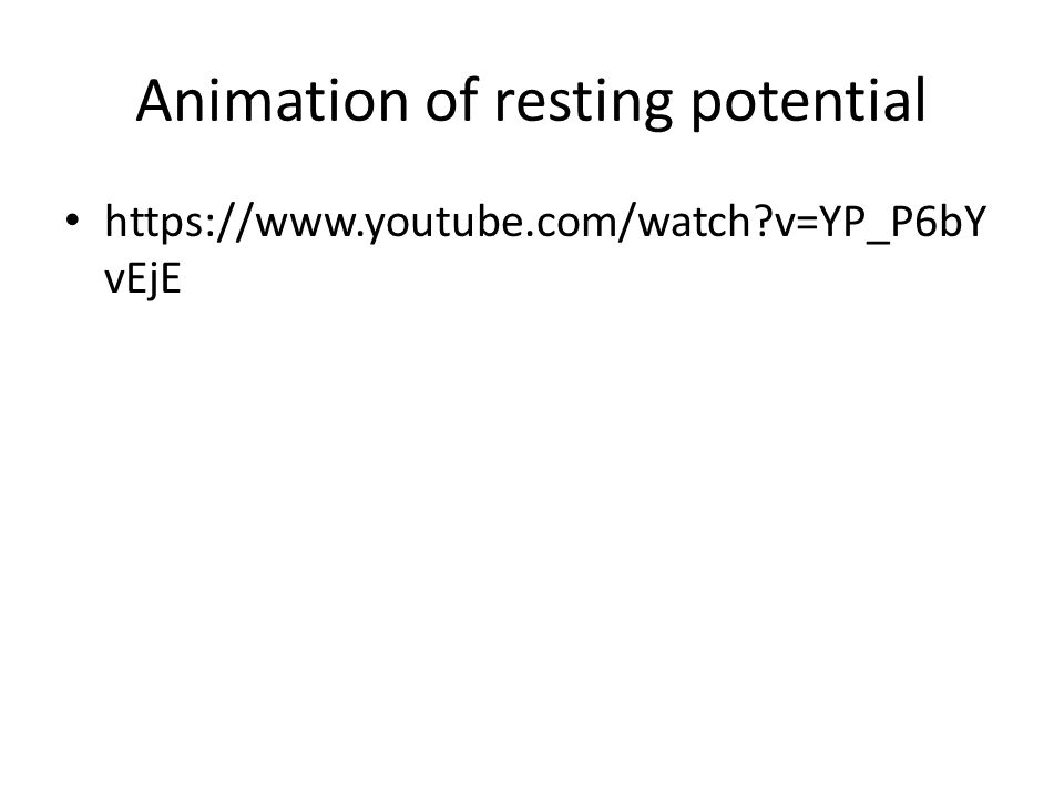 Animation of resting potential https://www.youtube.com/watch v=YP_P6bY vEjE
