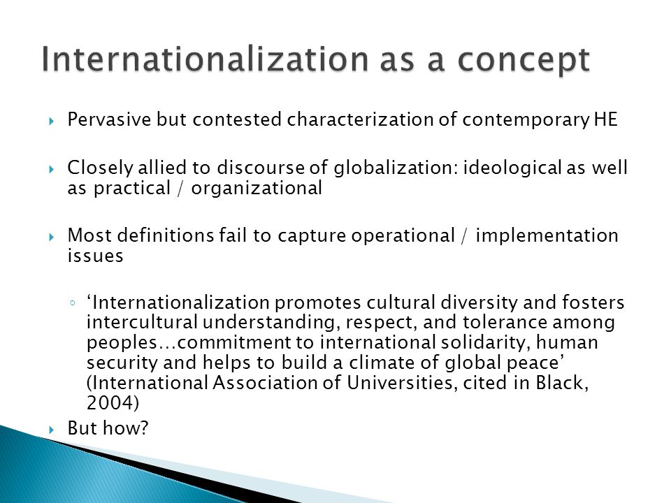 Symbolic  Domestic institution with foreign students and staff – essentially 'business as usual'  Conceptual colonialism / inward-looking vision  Internationalization driven / stimulated by extrinsic 'Business' concerns e.g.