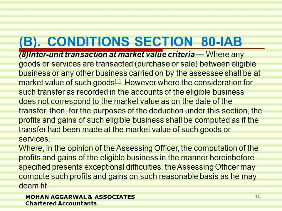 MOHAN AGGARWAL & ASSOCIATES Chartered Accountants 10 (8)Inter-unit transaction at market value criteria — Where any goods or services are transacted (purchase or sale) between eligible business or any other business carried on by the assessee shall be at market value of such goods [1].