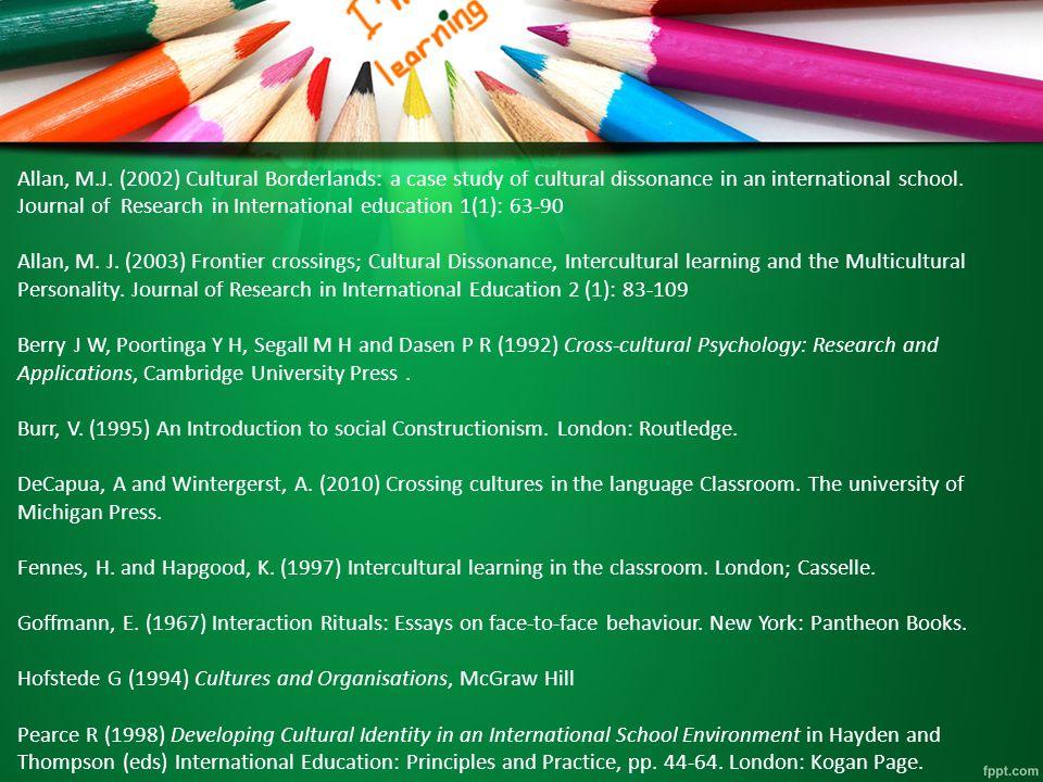 Allan, M.J. (2002) Cultural Borderlands: a case study of cultural dissonance in an international school. Journal of Research in International educatio