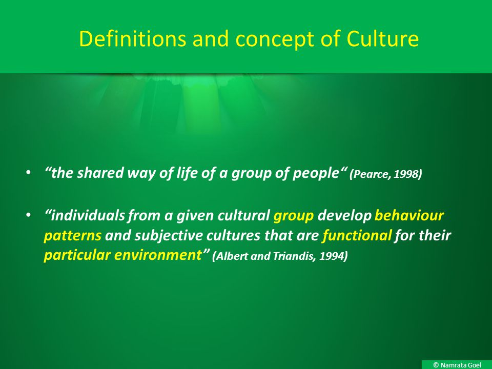 """© Namrata Goel Definitions and concept of Culture """"the shared way of life of a group of people"""" (Pearce, 1998) """"individuals from a given cultural grou"""