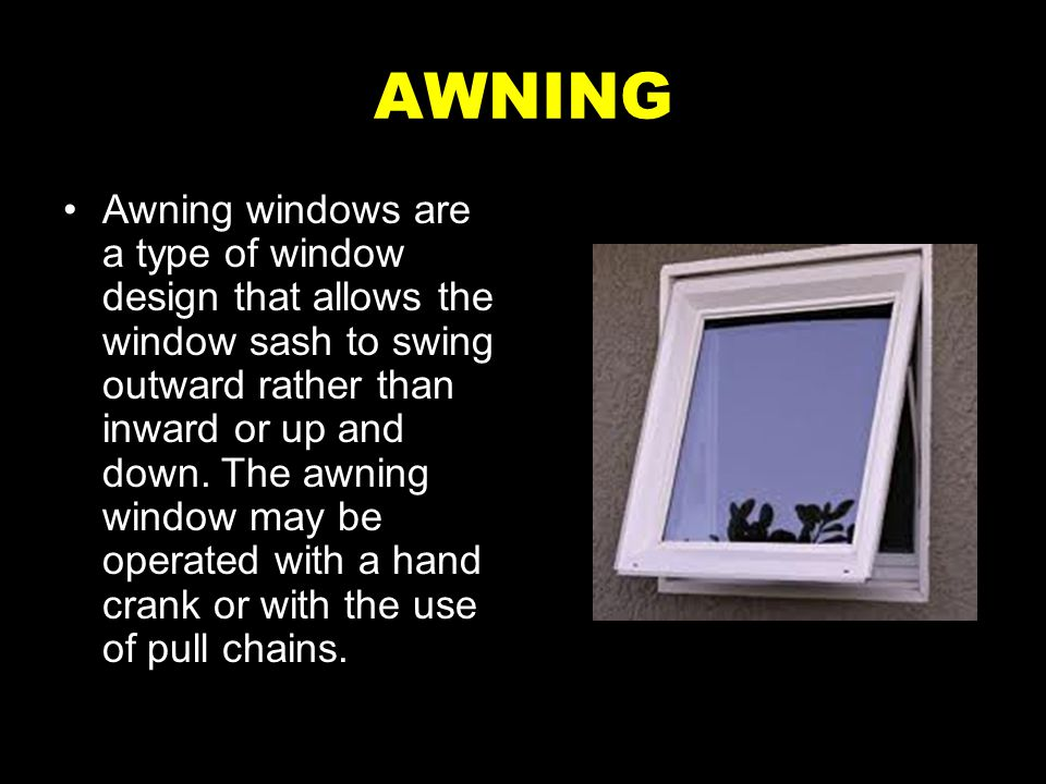 AWNING Awning windows are a type of window design that allows the window sash to swing outward rather than inward or up and down. The awning window ma