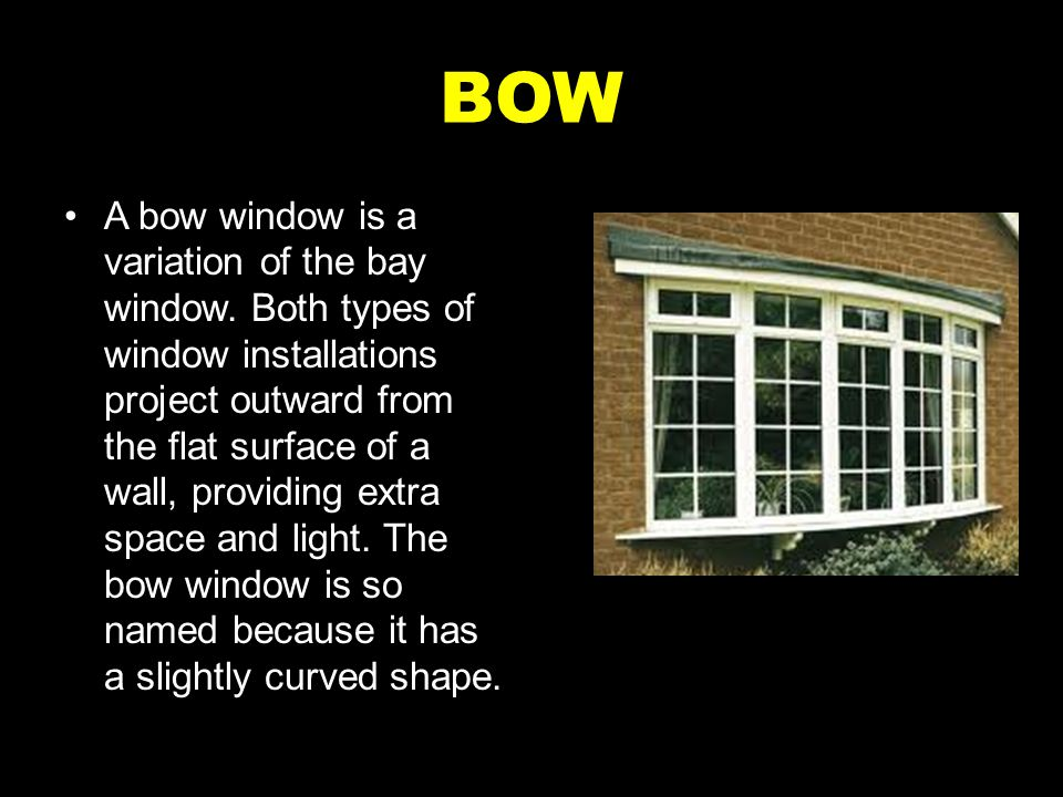 BAY A bay window is an architectural feature that can add more light and space to a room.