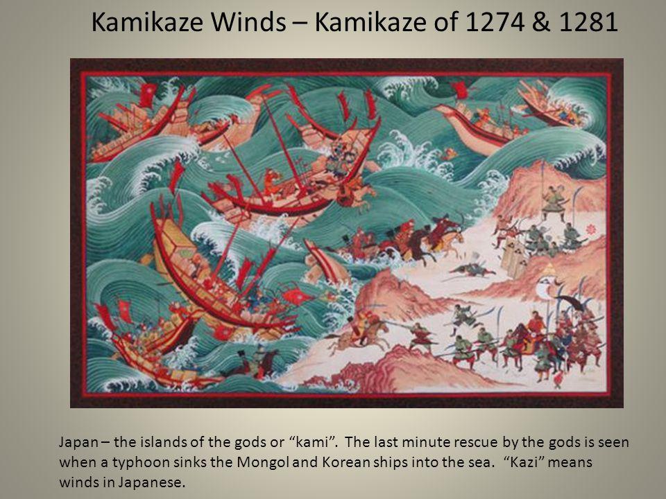 Kamikaze Winds – Kamikaze of 1274 & 1281 Japan – the islands of the gods or kami .