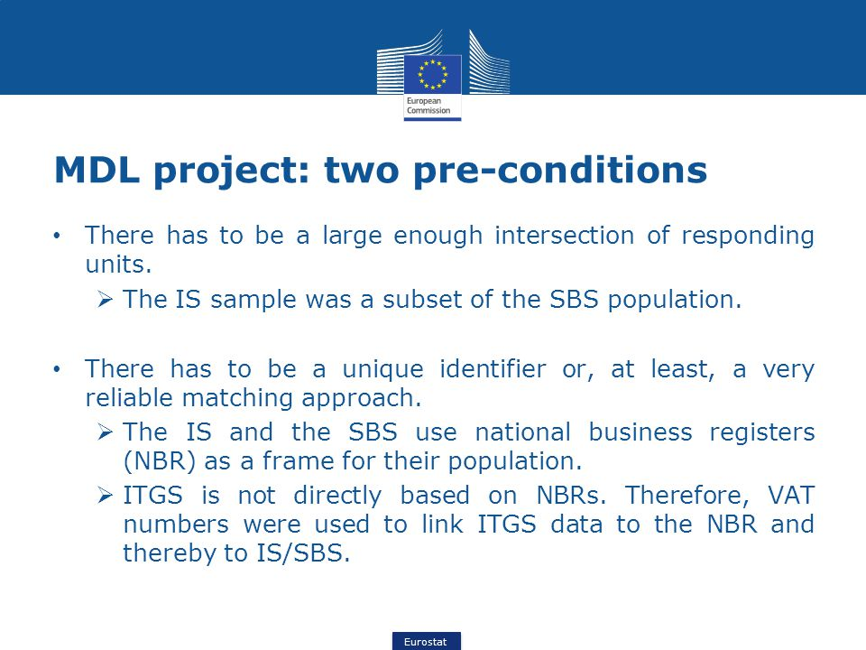 Eurostat MDL project: two pre-conditions There has to be a large enough intersection of responding units.