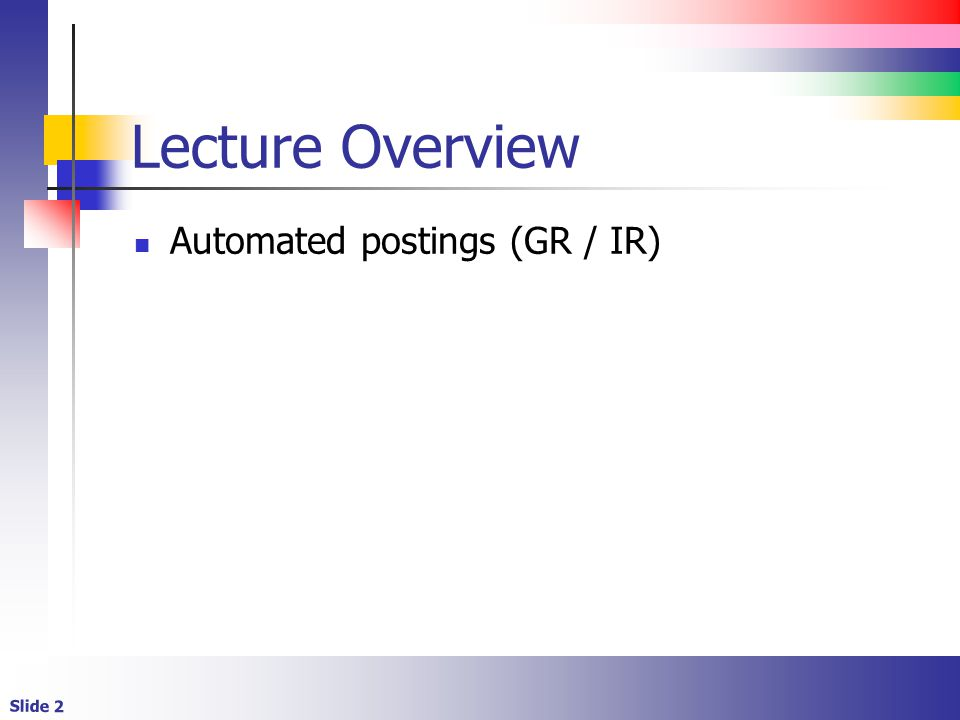Slide 2 Lecture Overview Automated postings (GR / IR)
