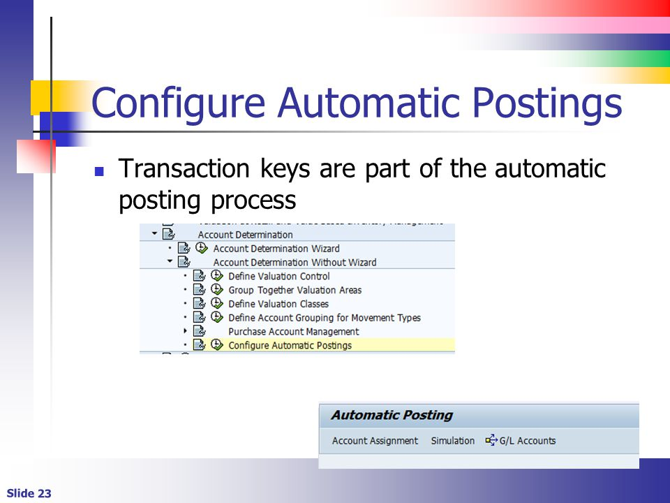 Slide 23 Configure Automatic Postings Transaction keys are part of the automatic posting process