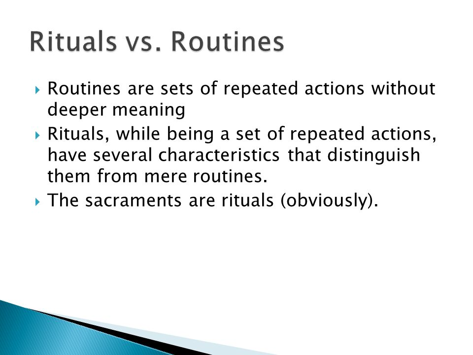  Routines are sets of repeated actions without deeper meaning  Rituals, while being a set of repeated actions, have several characteristics that distinguish them from mere routines.