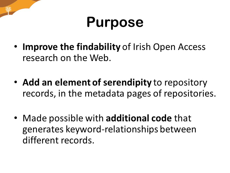 Purpose Improve the findability of Irish Open Access research on the Web.