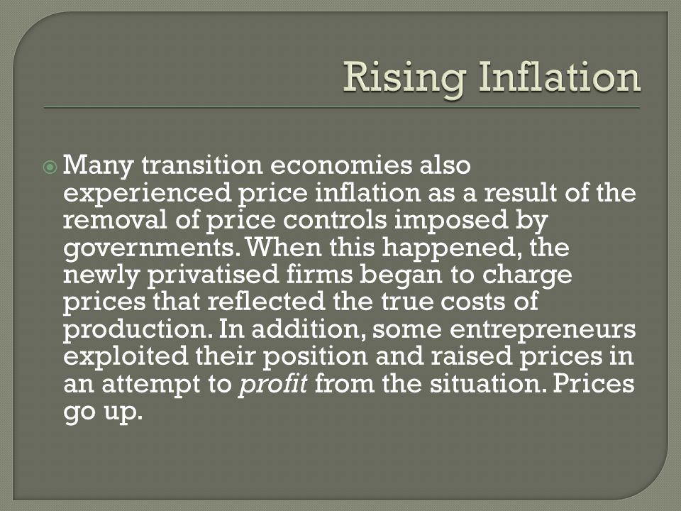  Many transition economies also experienced price inflation as a result of the removal of price controls imposed by governments.