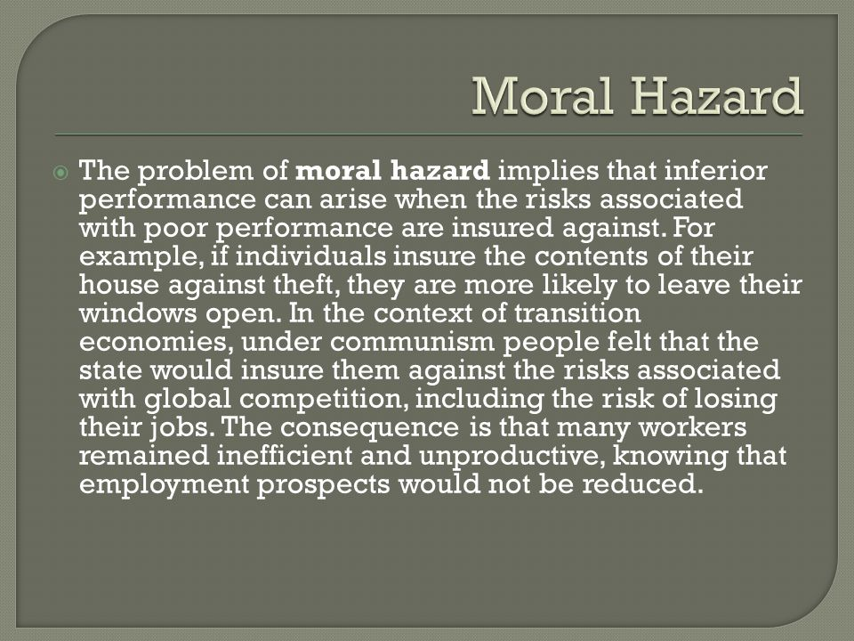  The problem of moral hazard implies that inferior performance can arise when the risks associated with poor performance are insured against. For exa