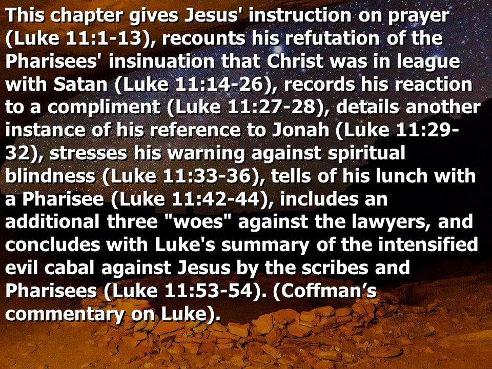 Luke 11:37 And as He spoke, a certain Pharisee asked Him to dine with him.