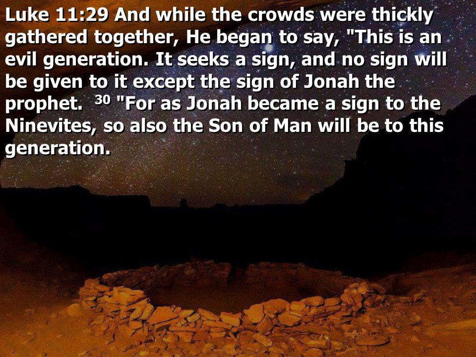 Luke 11:16 Others, testing Him, sought from Him a sign from heaven.