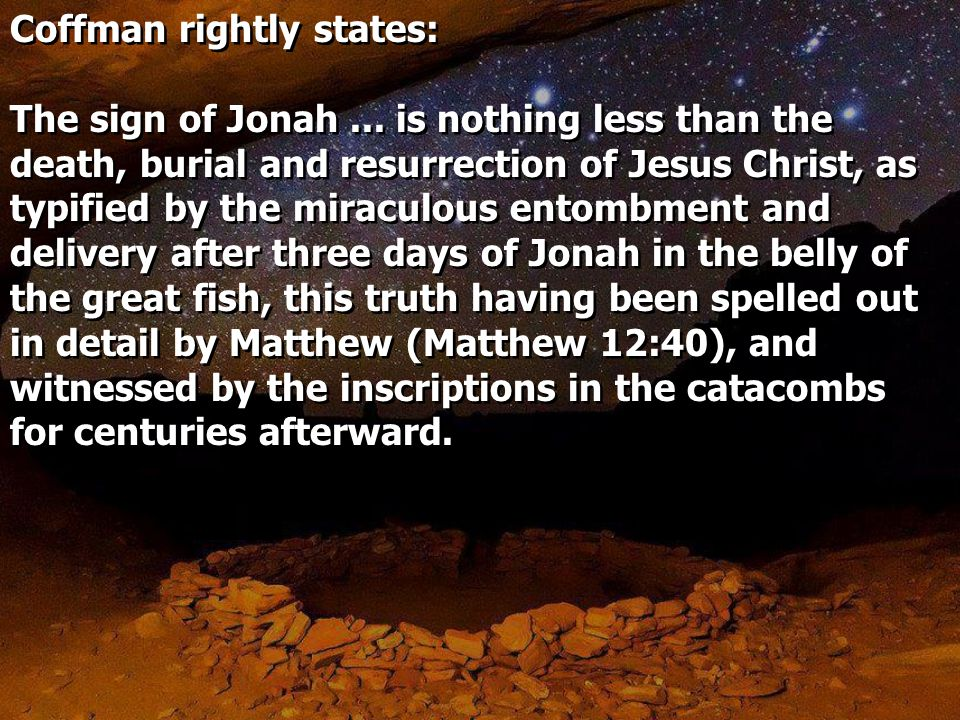 Boles also states: Jonah's remaining in the belly of the fish became a type of Jesus' remaining in the grave.
