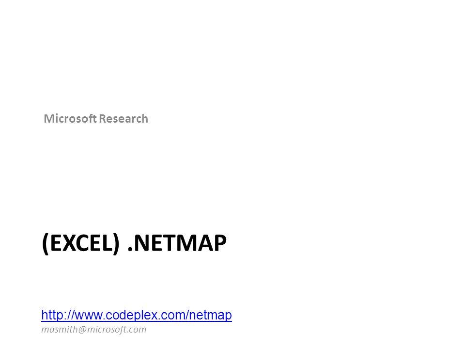 (EXCEL).NETMAP http://www.codeplex.com/netmap http://www.codeplex.com/netmap masmith@microsoft.com Microsoft Research