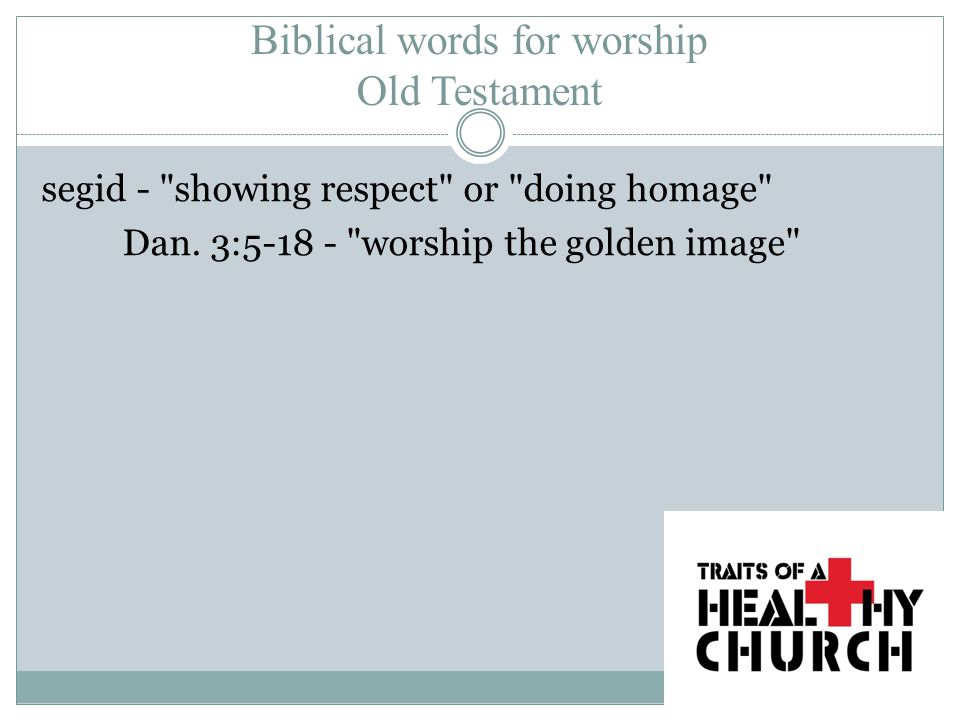 Biblical words for worship Old Testament segid - showing respect or doing homage Dan.