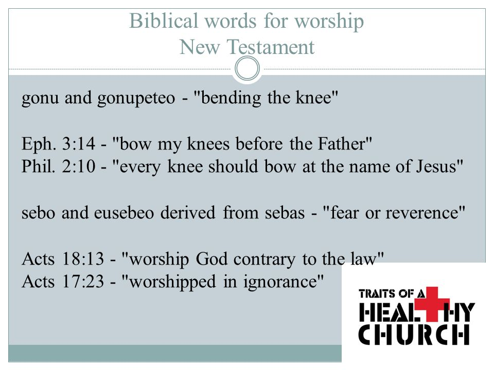 Biblical words for worship New Testament gonu and gonupeteo - bending the knee Eph.