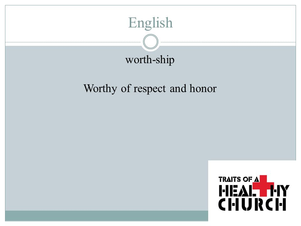 English worth-ship Worthy of respect and honor