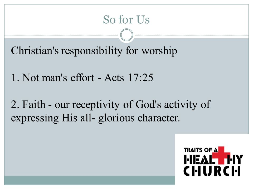 So for Us Christian s responsibility for worship 1.